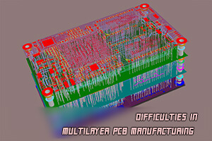 The Main Difficulties in Multilayer PCB Manufacturing Process